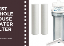 Best Whole House Water Filtration Systems for Well Water
