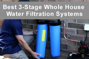 Best 3-stage Whole House Water Filtration Systems