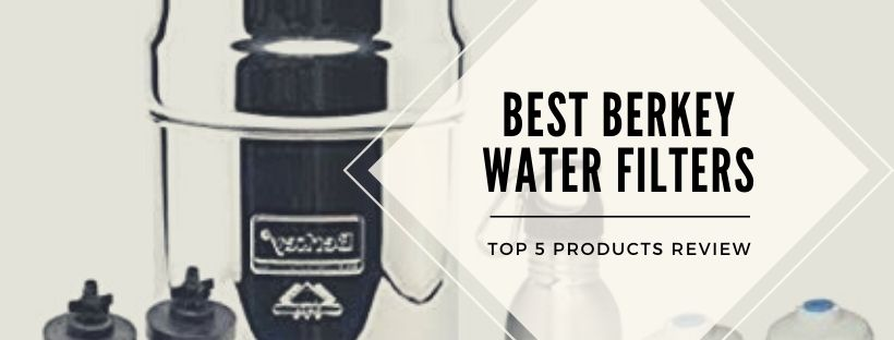 Top 5 best Berkey Water Filters