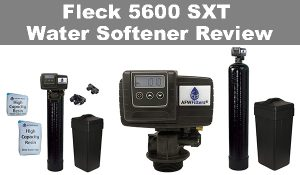 Fleck 5600 SXT Water Softener Review