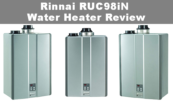 Rinnai RUC98iN Water Heater Review