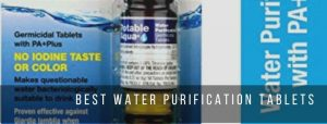 Top 4 Best Water Purification Tablets