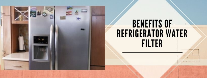 top 8 advantages of using a refrigerator water filter