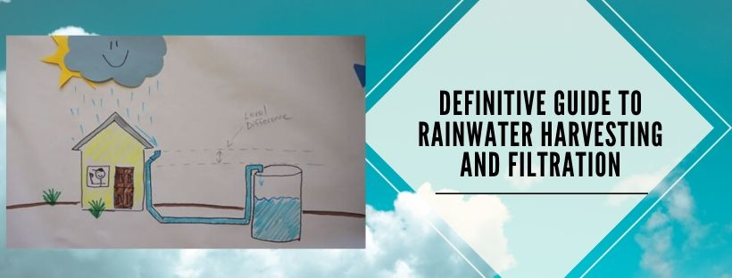 A complete guide to rainwater filtration and harvesting method