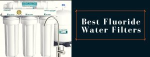 Top-rated water purifiers to filter fluoride