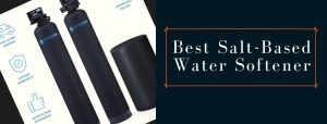 Top-rated salt-based water filters and softeners
