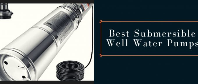 Top-rated Submersible well pumps with powerful motors