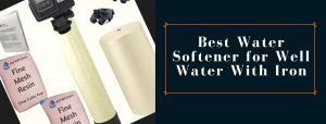 Top-rated Water Softener for Iron Removal from Well Water